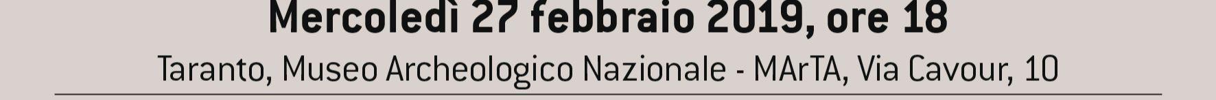 Mercoledì 27 febbraio 2019, ore 18 | Taranto, Museo Archeologico Nazionale - MArTA, Via Cavour, 10