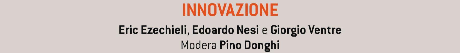 INNOVAZIONE - Eric Ezechieli, Edoardo Nesi e Giorgio Ventre. Modera Pino Donghi