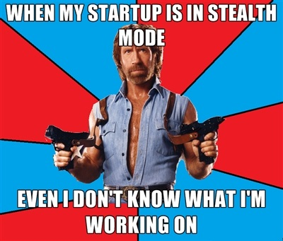Chuck says: When my startup is in stealth mode even I don't know what I'm working on