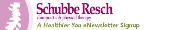 Schubbe Resch Chiropractic & Physical Therapy: A Healthier You eNewsletter Signup