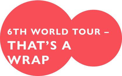 6th World Tour – That's a Wrap