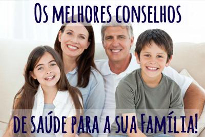 Os melhores conselhos de saúde para a sua Família!
