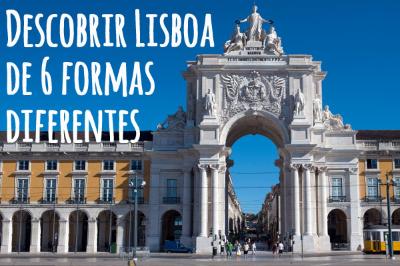 Descobrir Lisboa de 6 formas diferentes