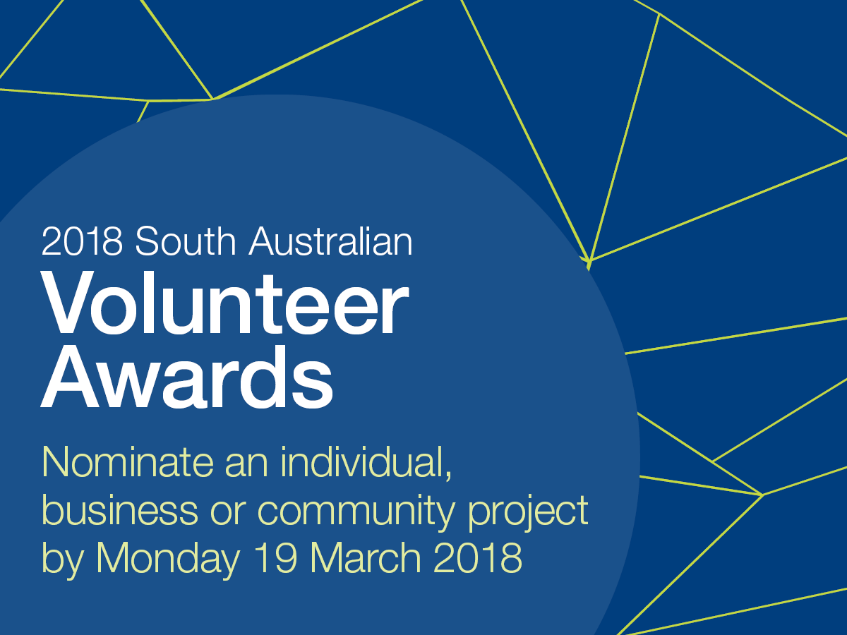 Image description: Text reads 2018 South Australian Volunteer Awards Nominate an individual, business or community project by Monday 19 March 2018