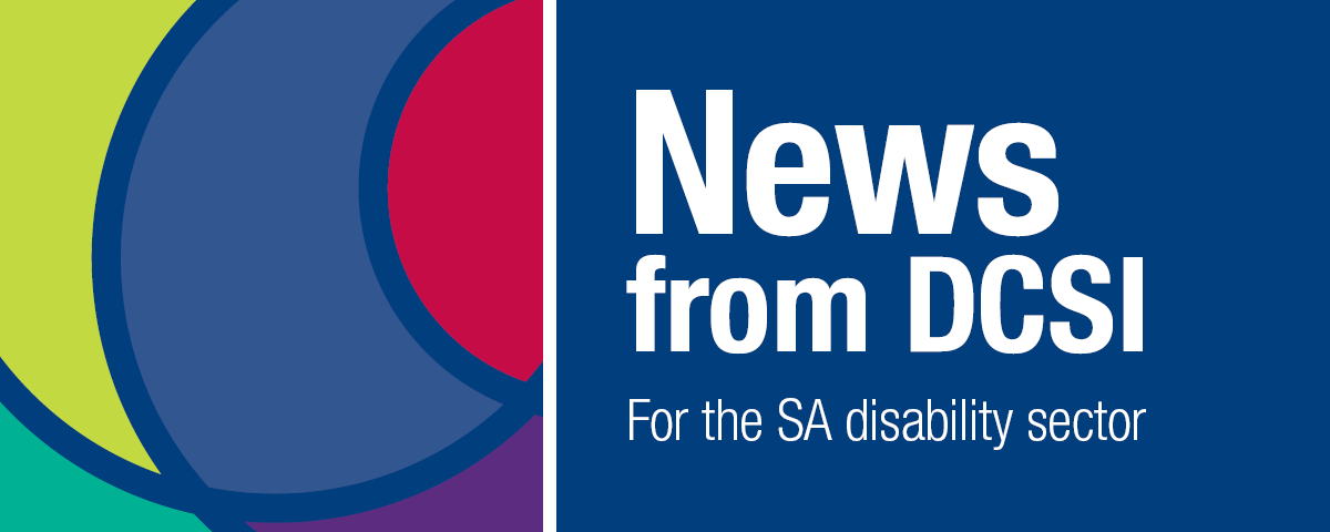 News from the Department for Communities and Social Inclusion for the SA disability sector