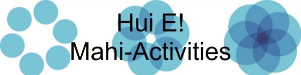 Hui E! Mahi-Activities