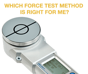 Which Force Test Method is Right for me?