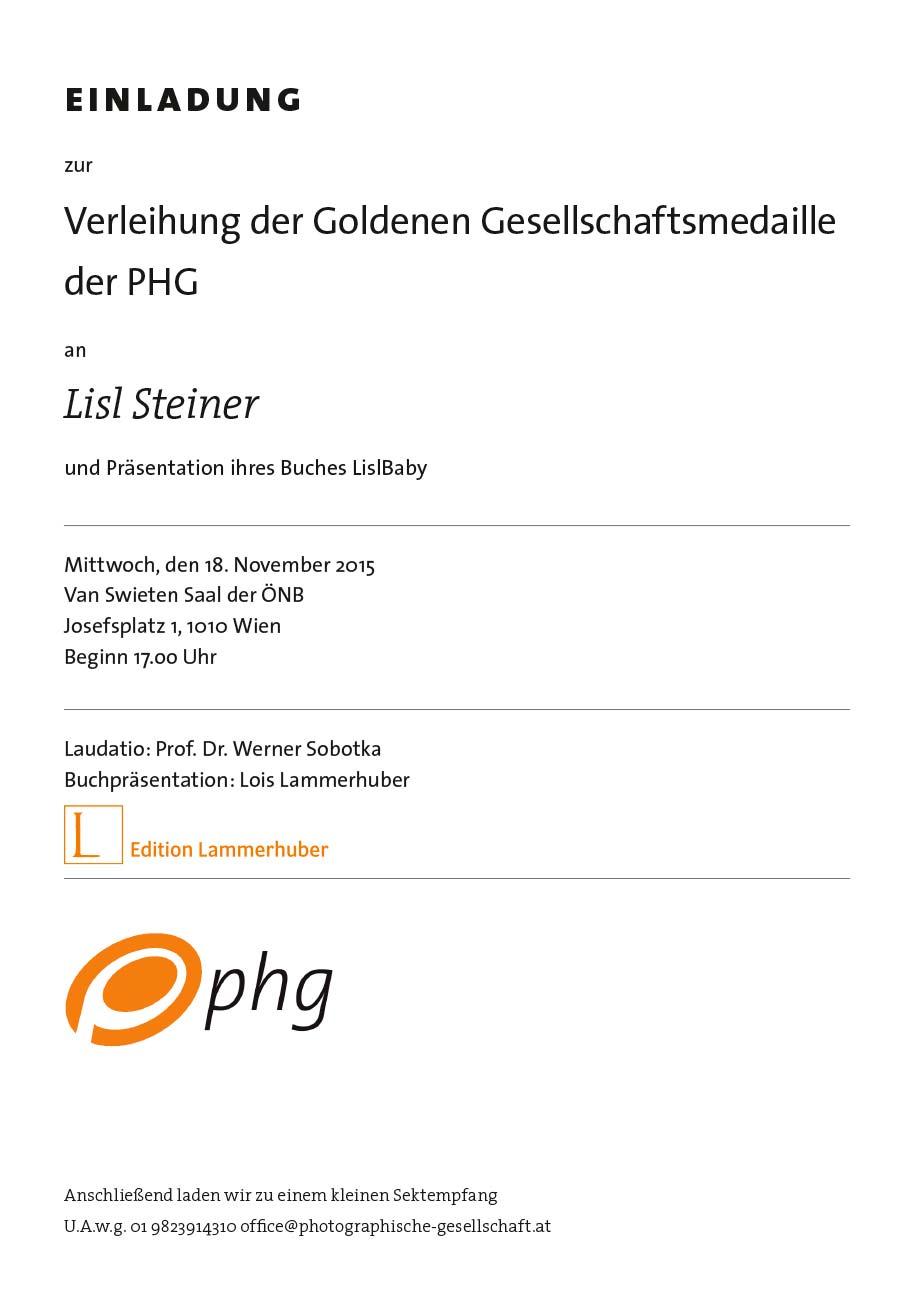 Einladung zur Verleihung der Goldenen Gesellschaftsmedaille der PHG an Lisl Steiner und Präsentation ihres Buches Lisl Baby. Mittwoch, den 18. November 2015, Van Swieten Saal der ÖNB, Josefsplatz 1, 1010 Wien. Beginn 17 Uhr