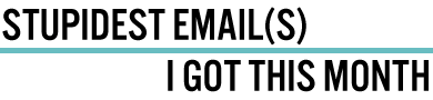 Stupidest email(s) I got this month