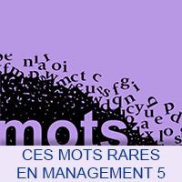 Ces mots rares en Management 5