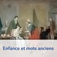 Enfance et mots anciens