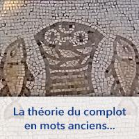 La théorie du complot en mots anciens...