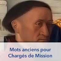 Mots anciens pour Chargés de Mission