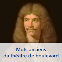 Mots anciens du théâtre de boulevard
