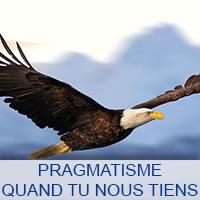 PRAGMATISME QUAND TU NOUS TIENS