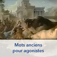 Mots anciens pour agonistes