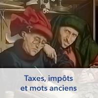 Taxes, impôts et mots anciens
