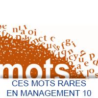 Ces mots rares en Management 10