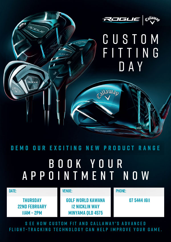 Callaway Rogue Custom Fitting Day Thurs Feb 22 11am-2pm at Golf World Kawana