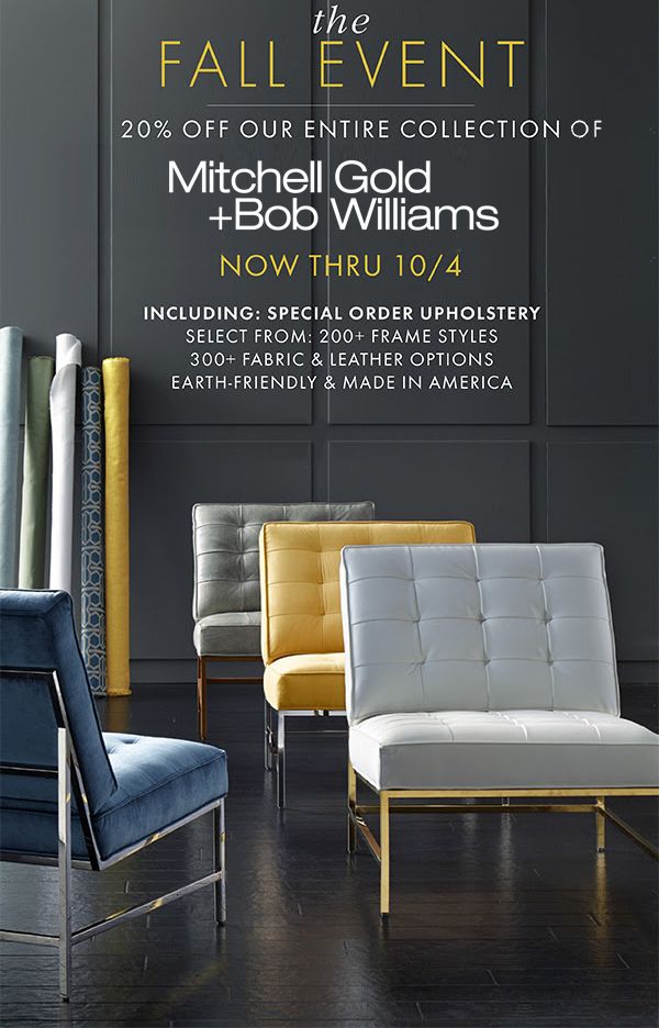 20% off all Mitchell Gold + Bob Williams - including Special Orders!