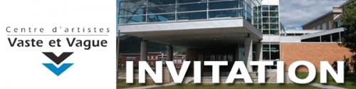 Centre d'artistes Vaste et Vague   INVITATION