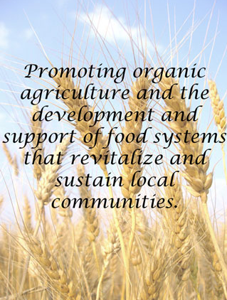 Promoting organic agriculture and the development and support of food systems that revitalize and sustain local communities.