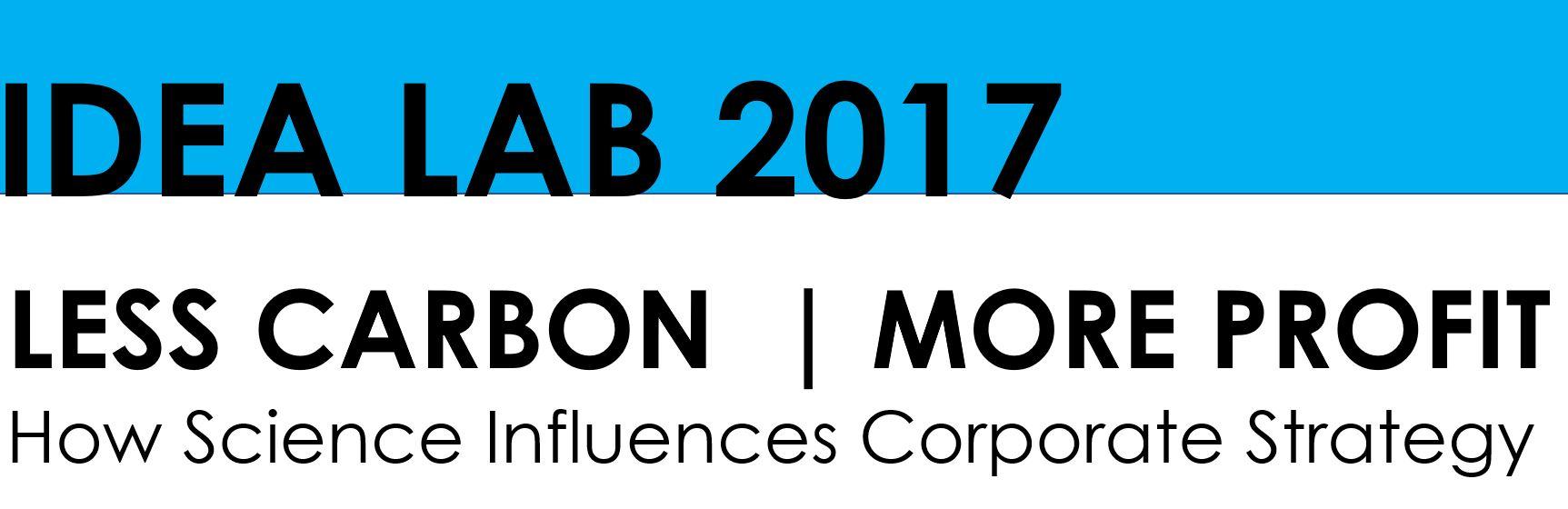 IDEA LAB 2017 Less Carbon, More Profit: How Science Influences Corporate Strategy