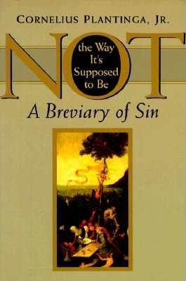 Not the Way It's Supposed to Be by Cornelius Plantinga, Jr.