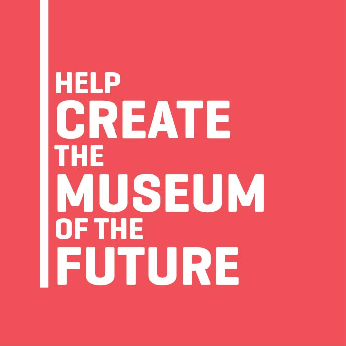 Help us create the museum of the future.