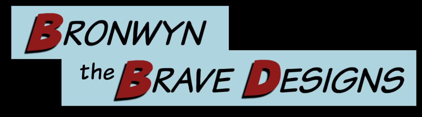 Bronwyn the Brave Designs
