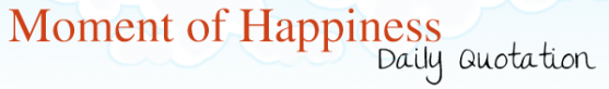Moment of Happiness – Daily Quotation