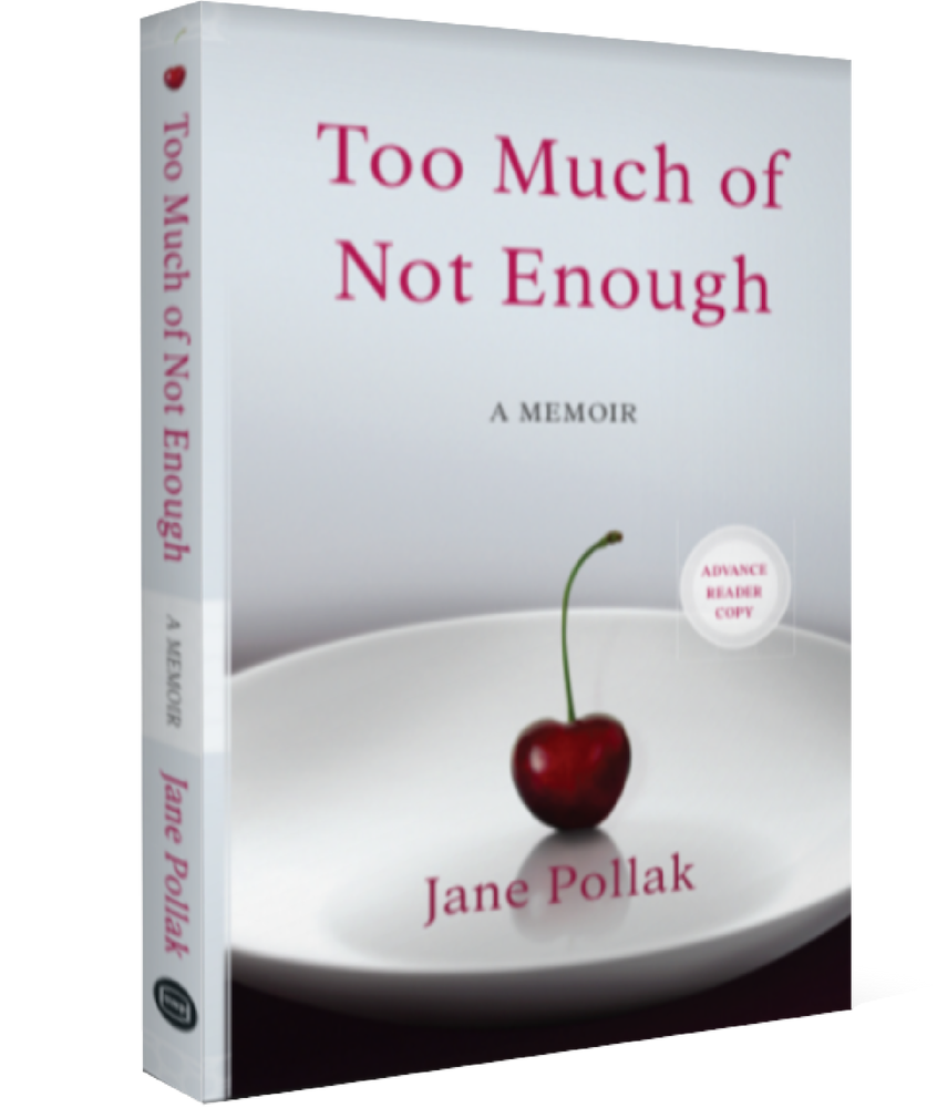 Too Much of Not Enough - a Memoir by Jane Pollak