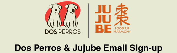 Dos Perros and Jujube Email Sign-up