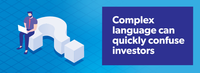 Complex language can quickly confuse investors