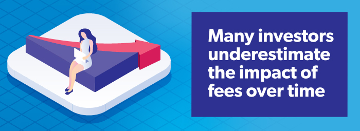 Many investors underestimate the impact of fees over time