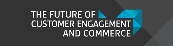 The Future of Customer Engagement and Commerce