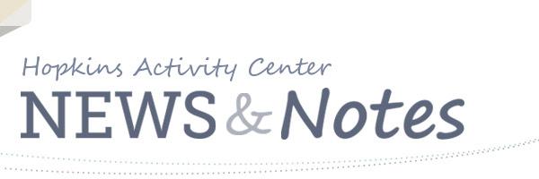 Hopkins Activity Center News & Notes