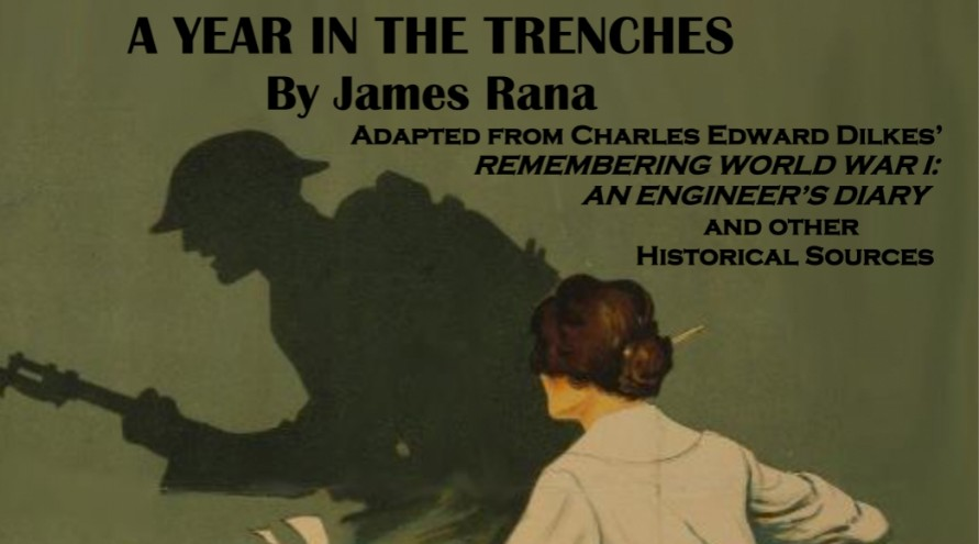 A Year in the Trenches by James Rana, adapted from Charles Edwin Dilkes' Remembering World War !: An Engineer's Diary and other historical sources