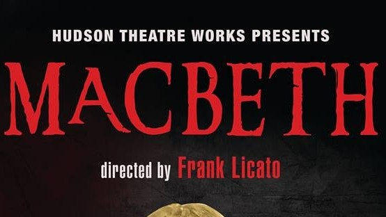 Hudson Thetare Works presents Macbeth directed by Frank Licato
