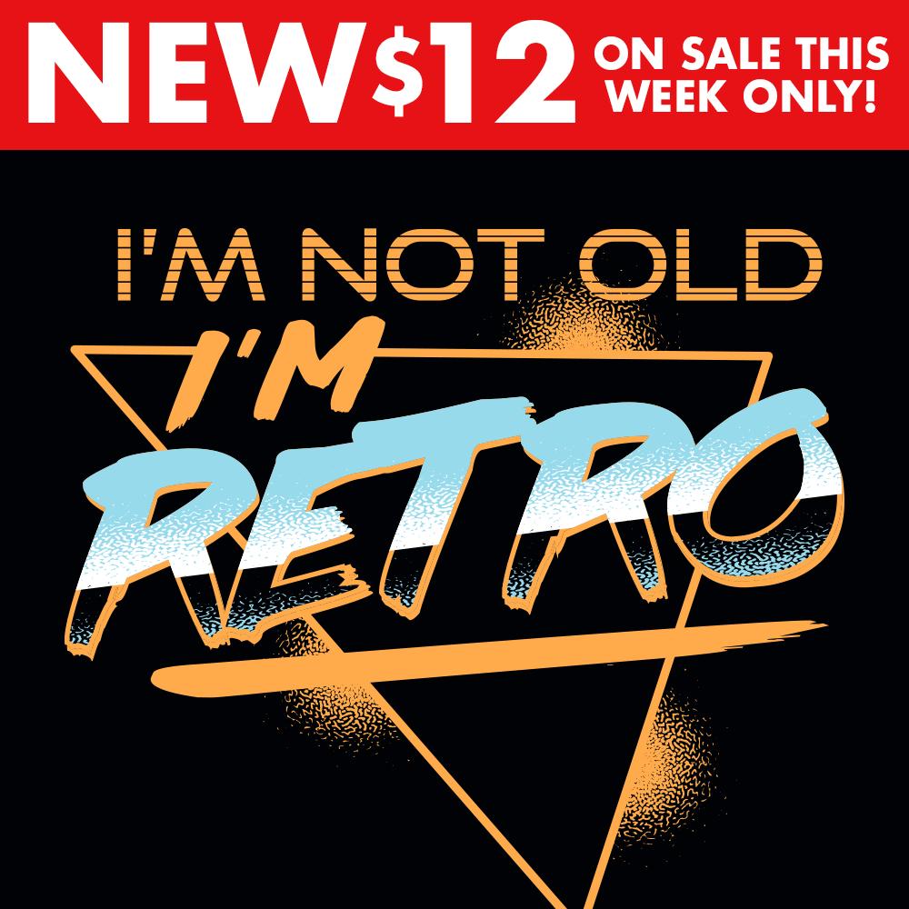 I'm Not Old, I'm Retro