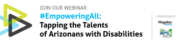 Banner Image with Join Our Webinar #EmploweringAll: Tapping the Talents of Arizonans with Disabilities.