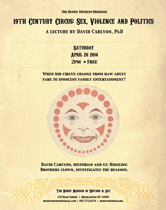 The Bundy Lecture Series presents ---- 19th Century Circus: Sex, Violence & Politics a lecture by David Carlyon, PhD, Historian and Ex-Ringling Brothers Clown @ Bundy Annex Theater (Behind the Museum)