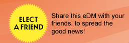 Elect A Friend. Share this eDM with your friends, to spread the good news!