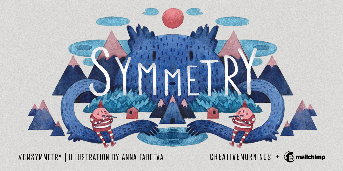 An illustration for the CreativeMornings monthly theme for February. We're exploring Symmetry. The illustrator is Anna Fadeeva.