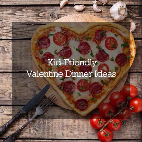 Kid-Friendly Valentine Dinner Ideas