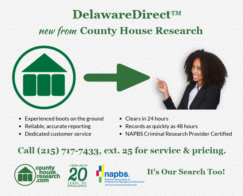 County House Research's New DelawareDirect™ service now available! Call 215-717-7433, ext. 25 for service and pricing. We are NAPBS criminal research provider certified. Celebrating 20 years of excellence. It's Our Search Too!