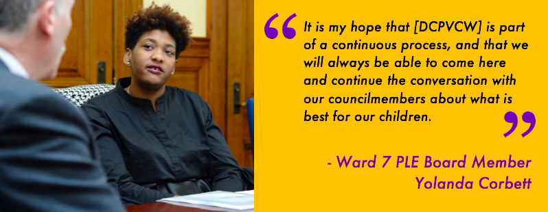 It is my hope that [DCPVCW] is part of a continuous process, and that we will always be able to come here and continue the conversation with our councilmembers about what is best for our children.