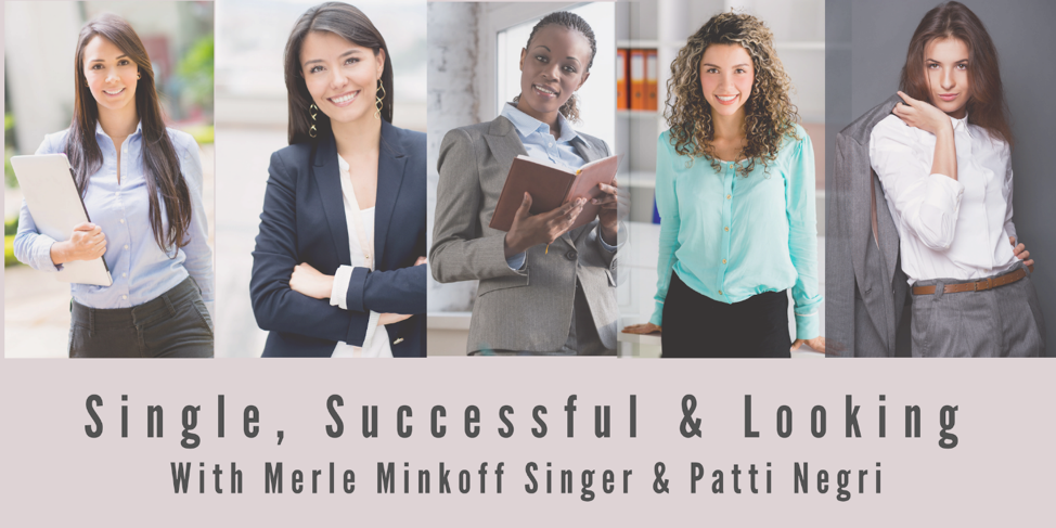 Single, Successful & Looking, hosted by Patti Negri and Merle Minkoff Singer