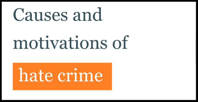 Research Report: Causes and motivations of hate crime