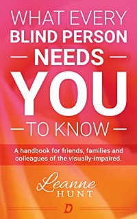 book cover of What Every Blind Person Needs You to Know